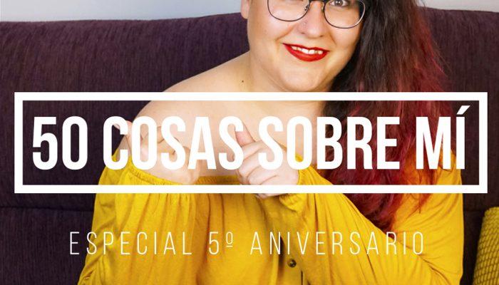 50 Cosas sobre mí – 5º Aniversario